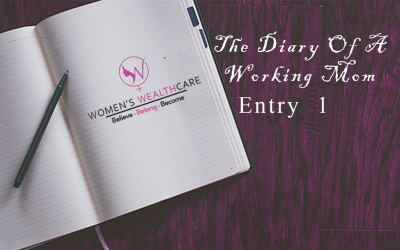 The Diary Of A Working Mom – Entry 1